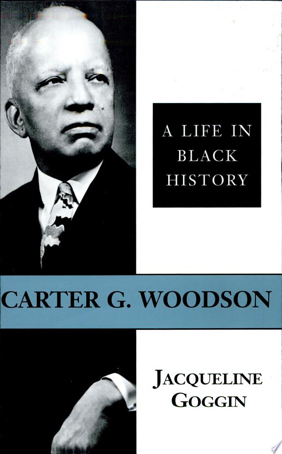 Carter G. Woodson: A Life in Black History